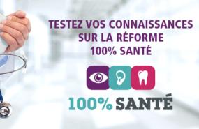 100% Santé : Testez vos connaissances sur la réforme